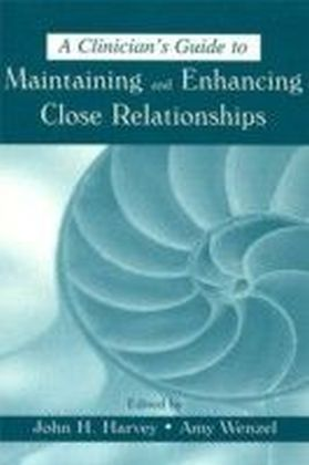 Clinician's Guide to Maintaining and Enhancing Close Relationships