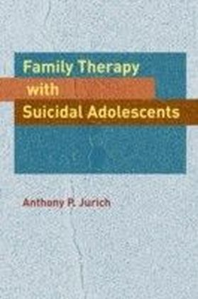 Family Therapy with Suicidal Adolescents