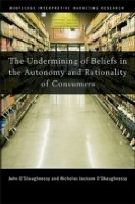 Undermining of Beliefs in the Autonomy and Rationality of Consumers