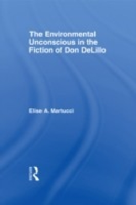 Environmental Unconscious in the Fiction of Don DeLillo