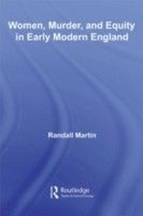 Women, Murder, and Equity in Early Modern England