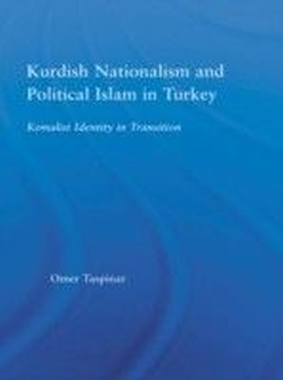 Kurdish Nationalism and Political Islam in Turkey