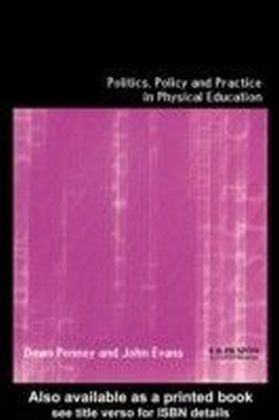 Politics, Policy and Practice in Physical Education