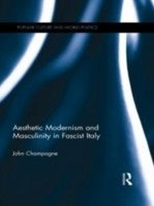 Aesthetic Modernism and Masculinity in Fascist Italy