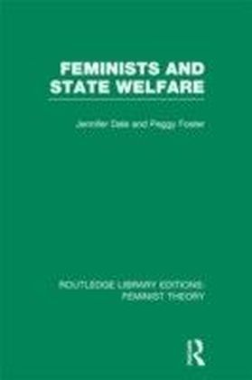 Feminists and State Welfare (RLE Feminist Theory)