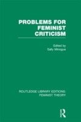 Problems for Feminist Criticism (RLE Feminist Theory)