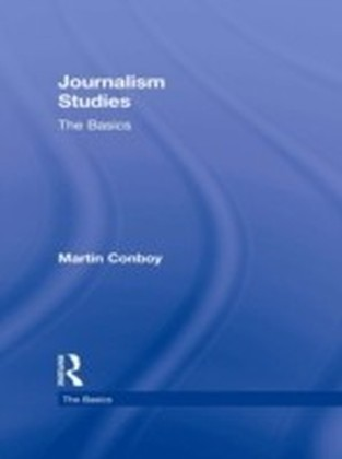 Journalism Studies: The Basics