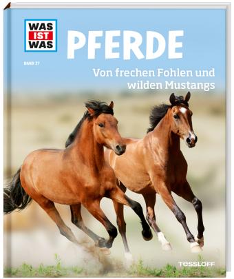 Pferde. Von frechen Fohlen und wilden Mustangs