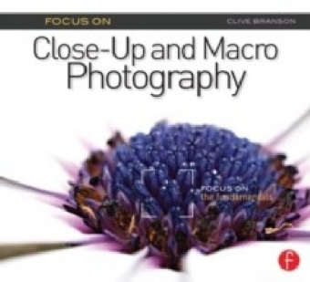 Focus On Close-Up and Macro Photography (Focus On series)