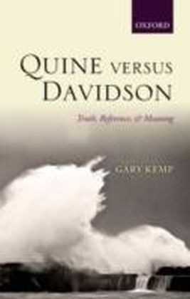 Quine versus Davidson Truth, Reference, and Meaning