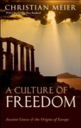 Culture of Freedom:Ancient Greece and the Origins of Europe