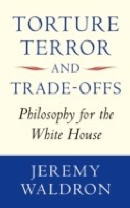 Torture, Terror, and Trade-Offs:Philosophy for the White House