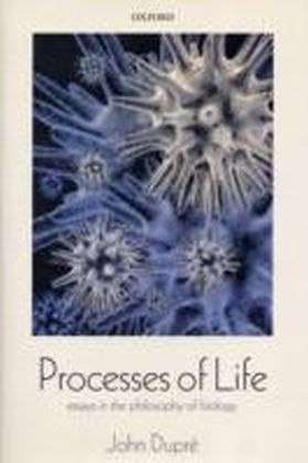 Processes of Life Essays in the Philosophy of Biology