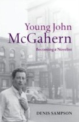 Young John McGahern:Becoming a Novelist