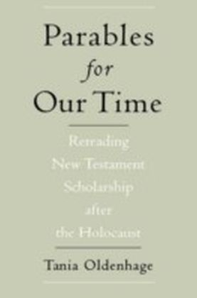 Parables for Our Time Rereading New Testament Scholarship after the Holocaust