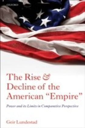 """Rise and Decline of the American """"Empire"""":Power and its Limits in Comparative Perspective"""