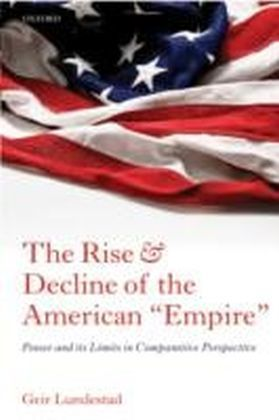 "Rise and Decline of the American ""Empire"" Power and its Limits in Comparative Perspective"