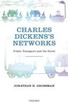 Charles Dickens's Networks Public Transport and the Novel