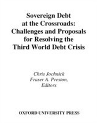 Sovereign Debt at the Crossroads Challenges and Proposals for Resolving the Third World Debt Crisis