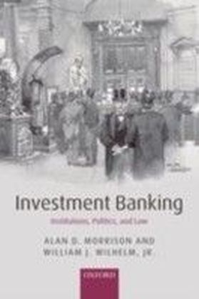 Investment Banking:Institutions, Politics, and Law