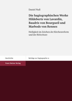 Die hagiographischen Werke Hildeberts von Lavardin, Baudris von Bourgueil und Marbods von Rennes