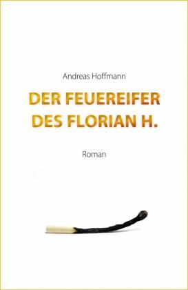 Der Feuereifer des Florian H.