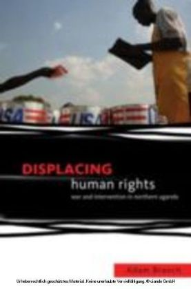 Displacing Human Rights War and Intervention in Northern Uganda