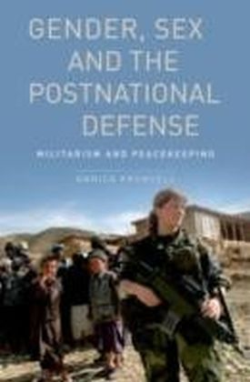 Gender, Sex and the Postnational Defense Militarism and Peacekeeping
