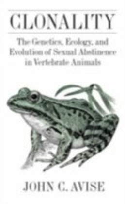 Clonality The Genetics, Ecology, and Evolution of Sexual Abstinence in Vertebrate Animals