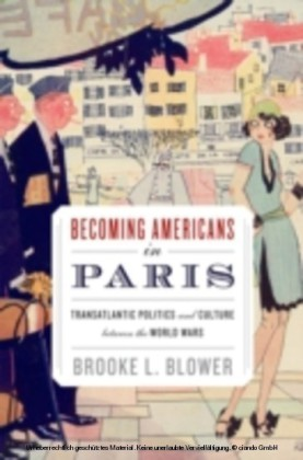 Becoming Americans in Paris Transatlantic Politics and Culture between the World Wars