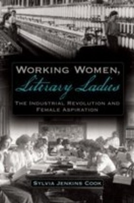 Working Women, Literary Ladies The Industrial Revolution and Female Aspiration