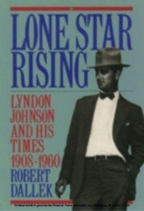 Lone Star Rising Lyndon Johnson and His Times 1908-1960