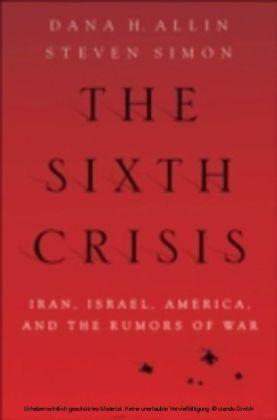 Sixth Crisis Iran, Israel, America, and the Rumors of War