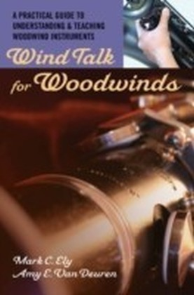 Wind Talk for Woodwinds A Practical Guide to Understanding and Teaching Woodwind Instruments