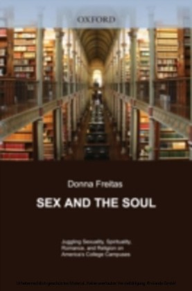 Sex and the Soul Juggling Sexuality, Spirituality, Romance, and Religion on America's College Campuses