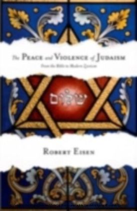 Peace and Violence of Judaism From the Bible to Modern Zionism