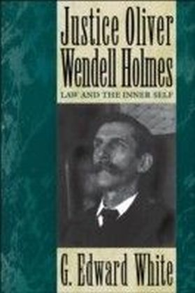 Justice Oliver Wendell Holmes Law and the Inner Self