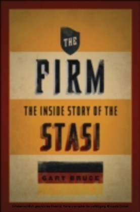 Firm The Inside Story of the Stasi