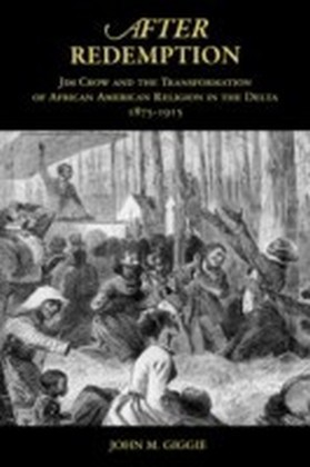 After Redemption Jim Crow and the Transformation of African American Religion in the Delta, 1875-1915 1/e