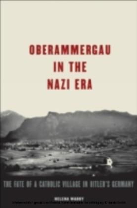Oberammergau in the Nazi Era The Fate of a Catholic Village in Hitler's Germany