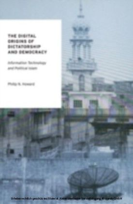 Digital Origins of Dictatorship and Democracy Information Technology and Political Islam