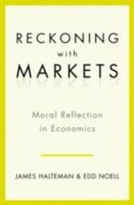 Reckoning With Markets The Role of Moral Reflection in Economics