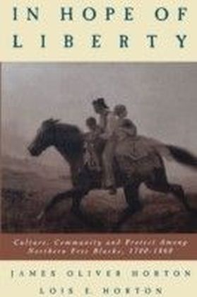 In Hope of Liberty Culture, Community and Protest among Northern Free Blacks, 1700-1860