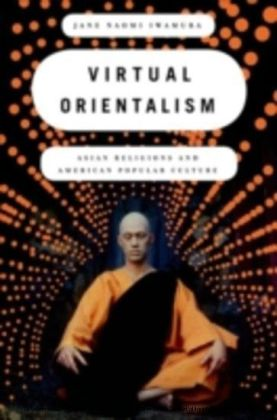 Virtual Orientalism Asian Religions and American Popular Culture