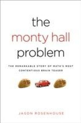 Monty Hall Problem The Remarkable Story of Math's Most Contentious Brain Teaser