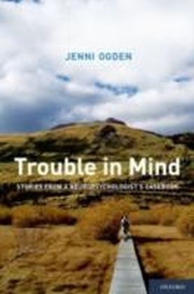 Trouble in Mind Stories from a Neuropsychologist's Casebook