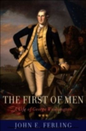 First of Men A Life of George Washington