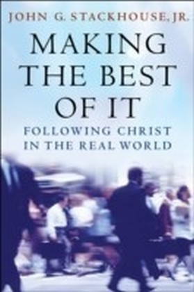 Making the Best of It Following Christ in the Real World
