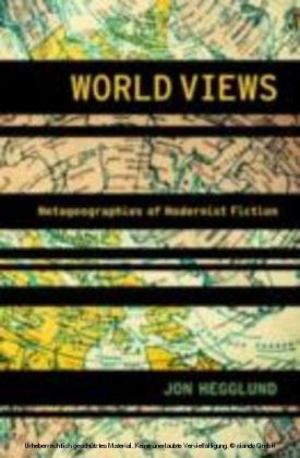 World Views Metageographies of Modernist Fiction