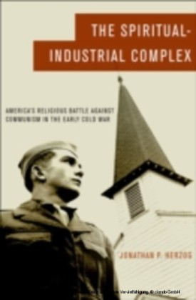 Spiritual-Industrial Complex America's Religious Battle against Communism in the Early Cold War